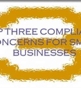 Top Three Compliance Concerns for Small Businesses